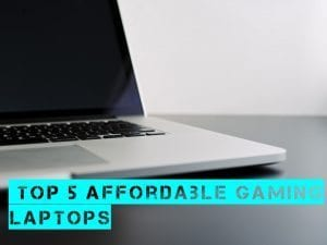 Top 5 Affordable Gaming Laptops- VR Ready
