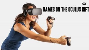 Games on the Oculus Rift