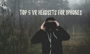 Top 5 VR headsets for iPhones