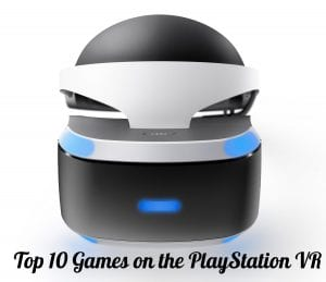 Top 10 Games on the PlayStation VR