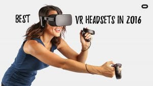 The Best VR(Virtual Reality) Gaming Headsets of 2016