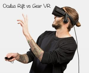 Oculus Rift vs Gear VR